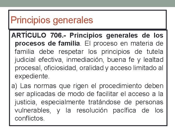 Principios generales ARTÍCULO 706. - Principios generales de los procesos de familia. El proceso