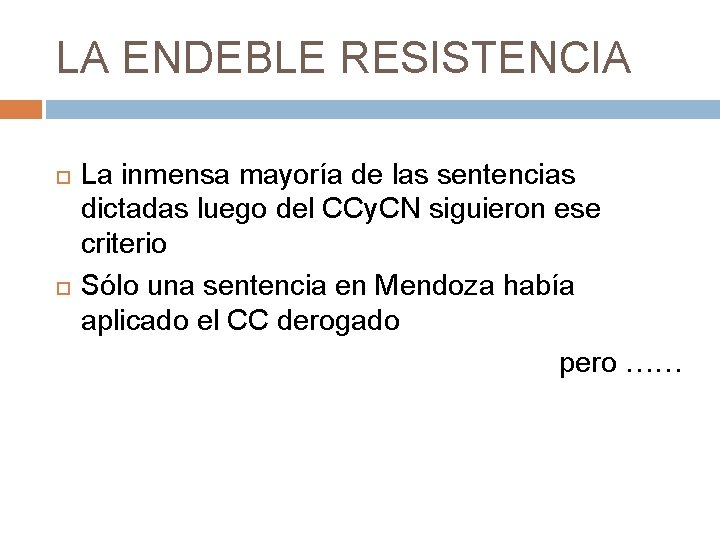 LA ENDEBLE RESISTENCIA La inmensa mayoría de las sentencias dictadas luego del CCy. CN