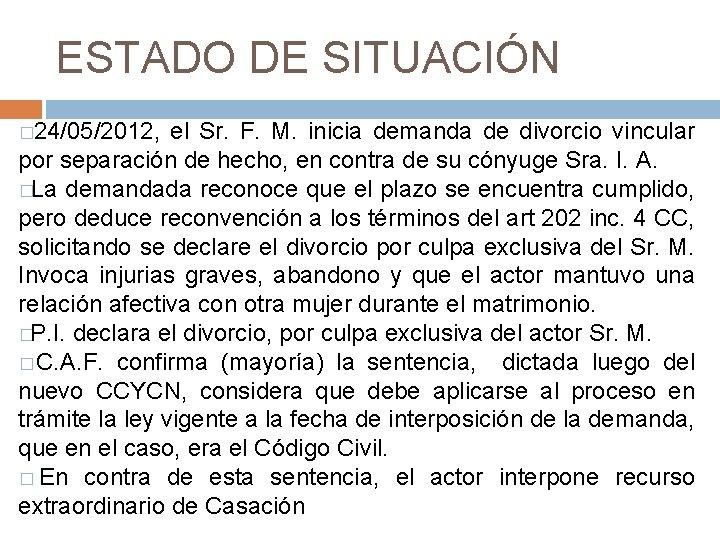ESTADO DE SITUACIÓN � 24/05/2012, el Sr. F. M. inicia demanda de divorcio vincular