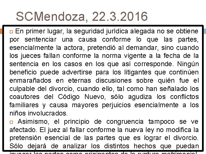 SCMendoza, 22. 3. 2016 En primer lugar, la seguridad jurídica alegada no se obtiene
