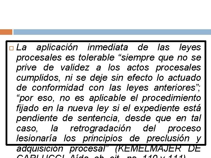 """La aplicación inmediata de las leyes procesales es tolerable """"siempre que no se"""