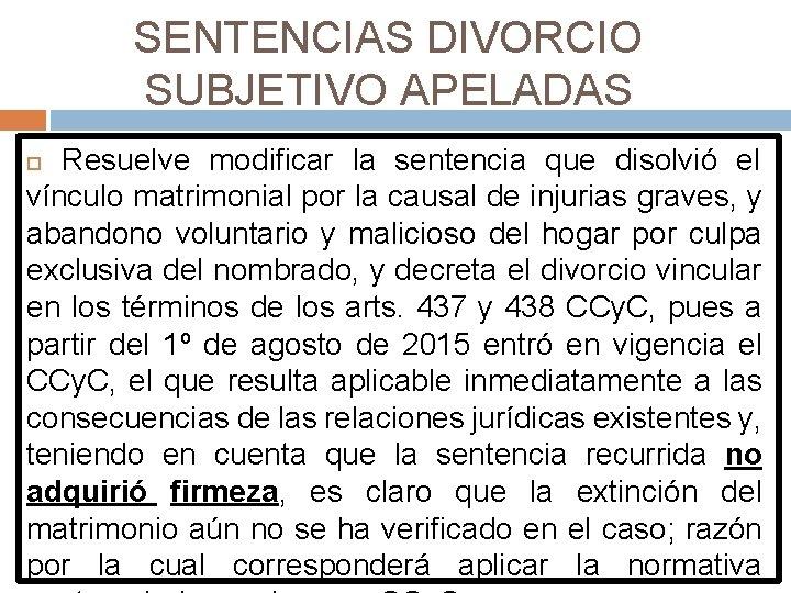 SENTENCIAS DIVORCIO SUBJETIVO APELADAS Resuelve modificar la sentencia que disolvió el vínculo matrimonial por