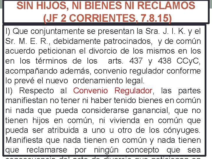 SIN HIJOS, NI BIENES NI RECLAMOS (JF 2 CORRIENTES, 7. 8. 15) I) Que