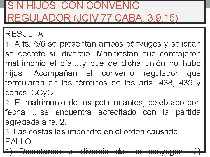 SIN HIJOS, CONVENIO REGULADOR (JCIV 77 CABA, 3. 9. 15) RESULTA: 1. A fs.