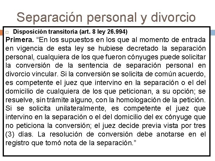 """Separación personal y divorcio Disposición transitoria (art. 8 ley 26. 994) Primera. """"En los"""