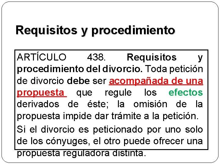 Requisitos y procedimiento ARTÍCULO 438. Requisitos y procedimiento del divorcio. Toda petición de divorcio