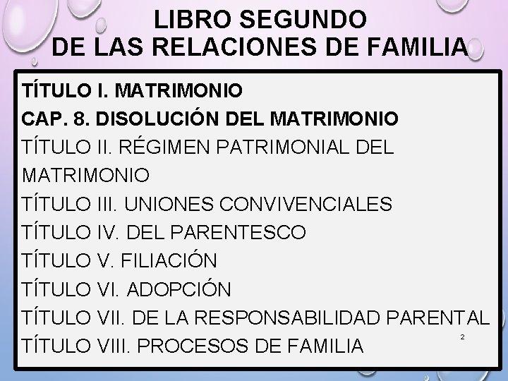 LIBRO SEGUNDO DE LAS RELACIONES DE FAMILIA TÍTULO I. MATRIMONIO CAP. 8. DISOLUCIÓN DEL