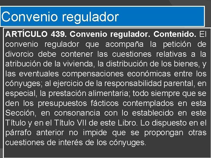 Convenio regulador ARTÍCULO 439. Convenio regulador. Contenido. El convenio regulador que acompaña la petición