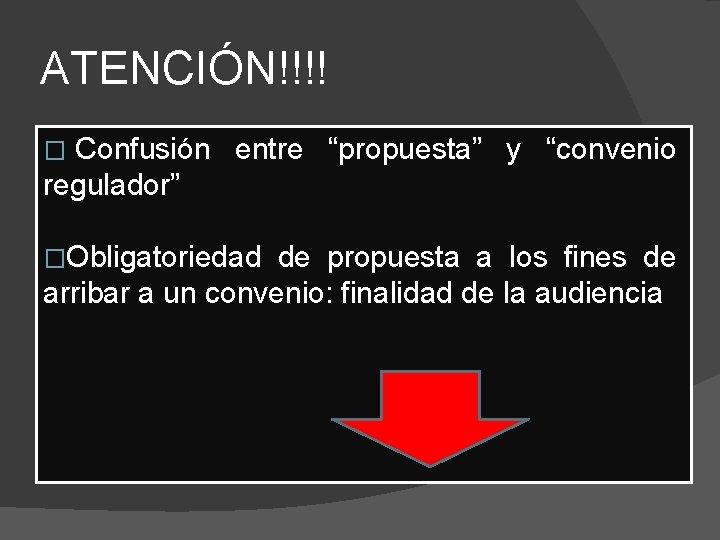 """ATENCIÓN!!!! � Confusión entre """"propuesta"""" y """"convenio regulador"""" � Obligatoriedad de propuesta a los"""