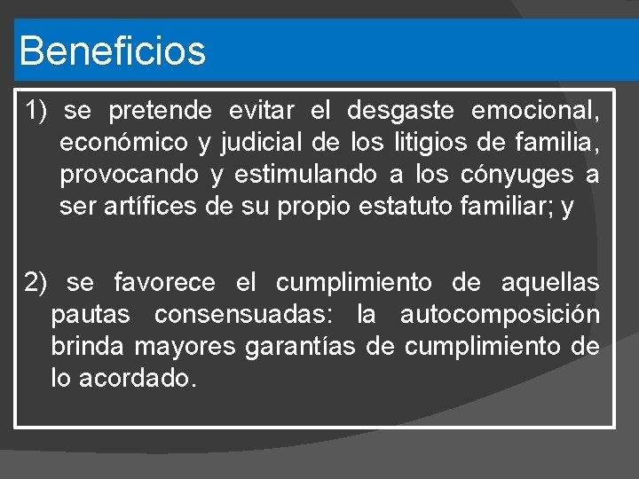 Beneficios 1) se pretende evitar el desgaste emocional, económico y judicial de los litigios