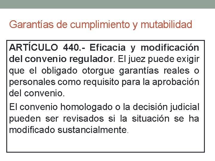 Garantías de cumplimiento y mutabilidad ARTÍCULO 440. - Eficacia y modificación del convenio regulador.