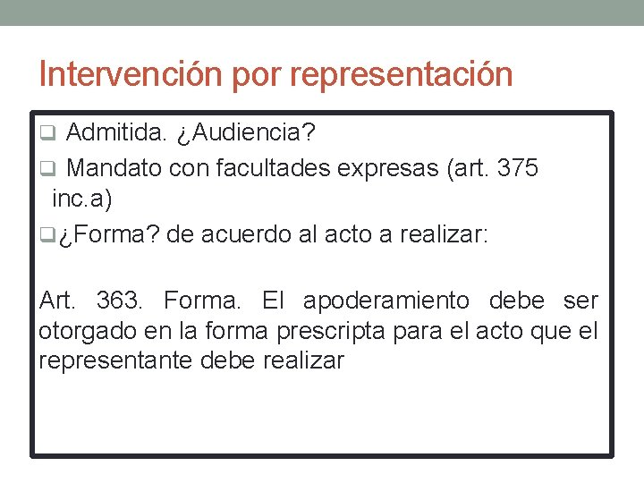 Intervención por representación q Admitida. ¿Audiencia? q Mandato con facultades expresas (art. 375 inc.