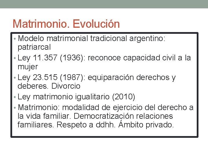 Matrimonio. Evolución • Modelo matrimonial tradicional argentino: patriarcal • Ley 11. 357 (1936): reconoce