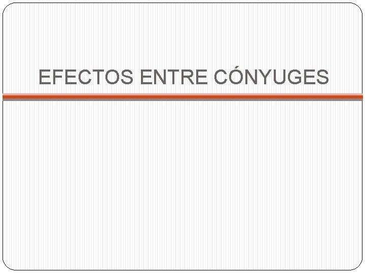 EFECTOS ENTRE CÓNYUGES