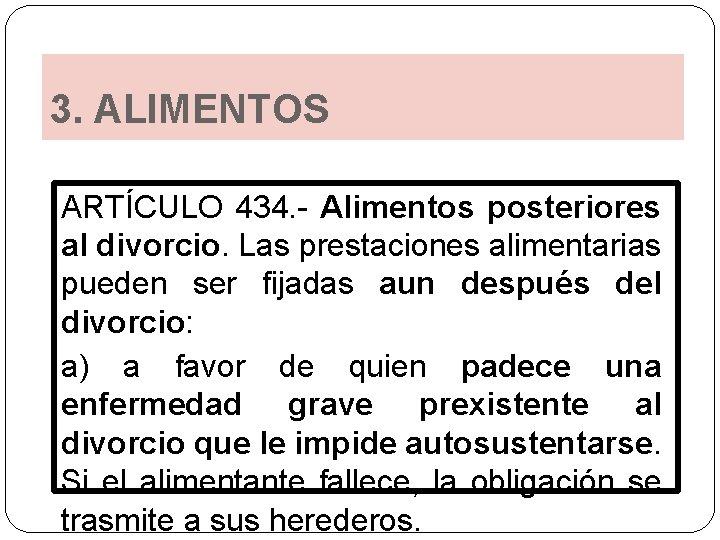 3. ALIMENTOS ARTÍCULO 434. - Alimentos posteriores al divorcio. Las prestaciones alimentarias pueden ser