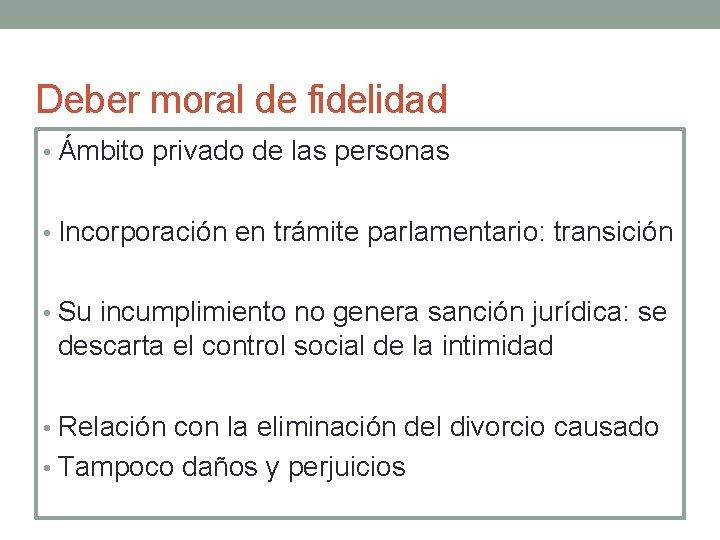 Deber moral de fidelidad • Ámbito privado de las personas • Incorporación en trámite