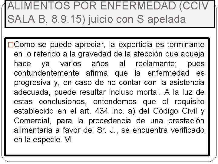 ALIMENTOS POR ENFERMEDAD (CCIV SALA B, 8. 9. 15) juicio con S apelada �Como