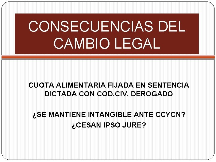 CONSECUENCIAS DEL CAMBIO LEGAL CUOTA ALIMENTARIA FIJADA EN SENTENCIA DICTADA CON COD. CIV. DEROGADO