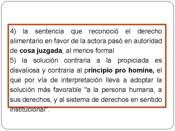 4) la sentencia que reconoció el derecho alimentario en favor de la actora pasó