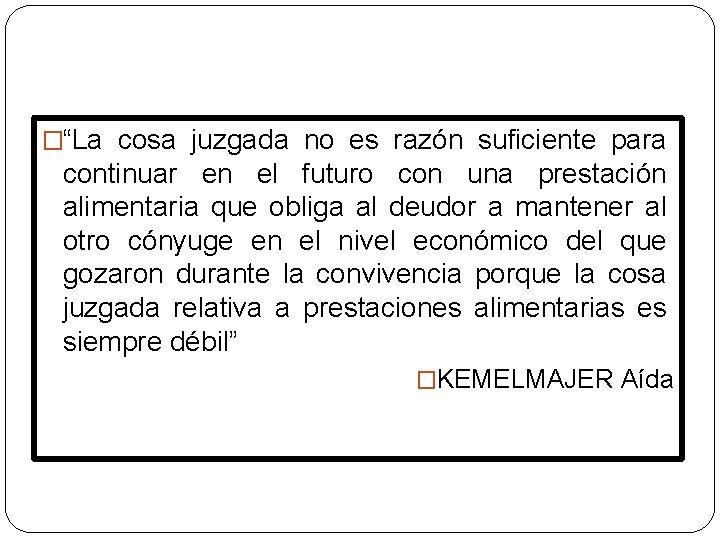 """�""""La cosa juzgada no es razón suficiente para continuar en el futuro con una"""