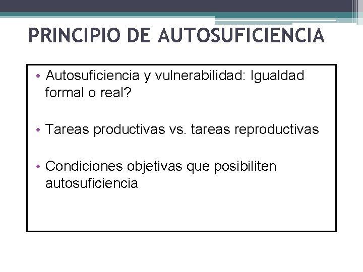 PRINCIPIO DE AUTOSUFICIENCIA • Autosuficiencia y vulnerabilidad: Igualdad formal o real? • Tareas productivas
