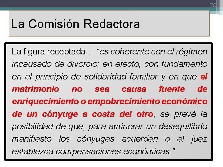 """75 La Comisión Redactora La figura receptada… """"es coherente con el régimen incausado de"""