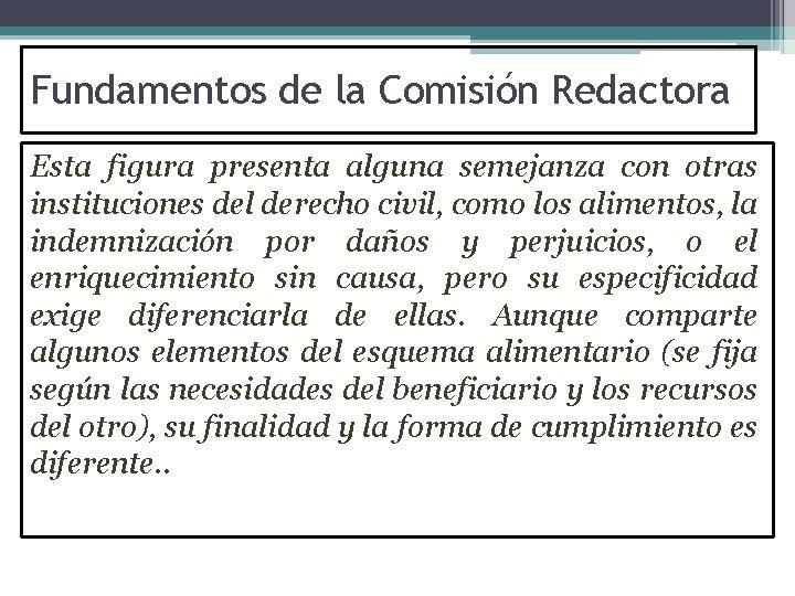Fundamentos de la Comisión Redactora Esta figura presenta alguna semejanza con otras instituciones del