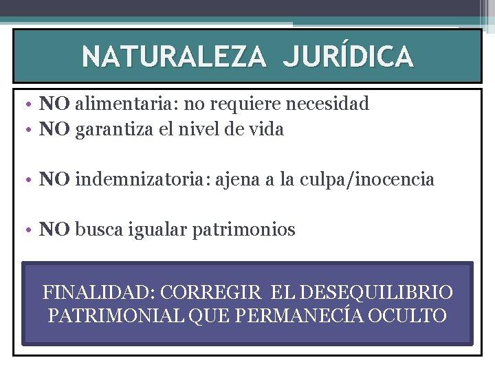 NATURALEZA JURÍDICA • NO alimentaria: no requiere necesidad • NO garantiza el nivel de