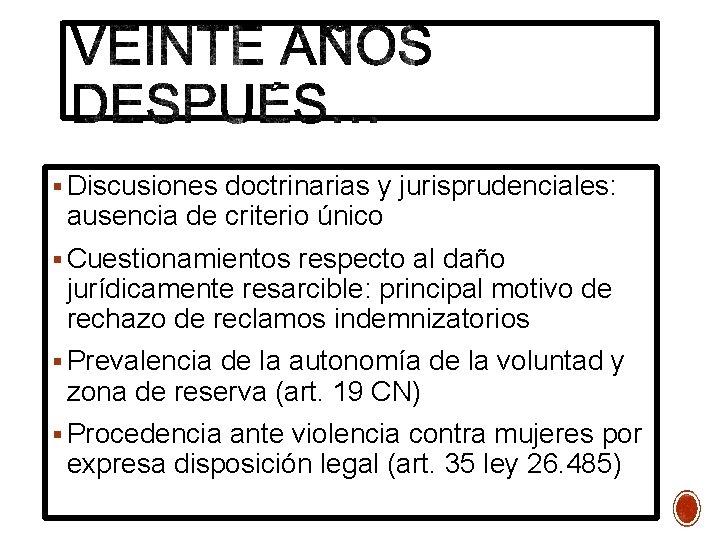Discusiones doctrinarias y jurisprudenciales: ausencia de criterio único Cuestionamientos respecto al daño jurídicamente