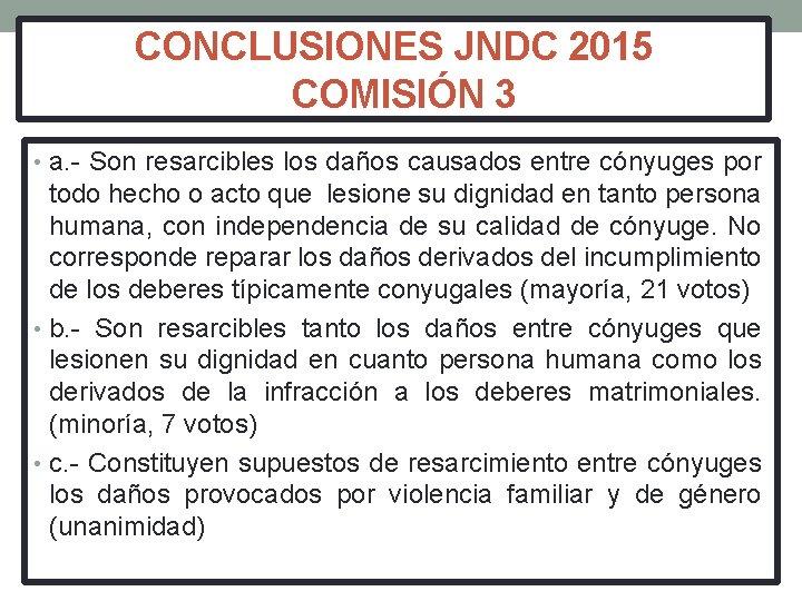 CONCLUSIONES JNDC 2015 COMISIÓN 3 • a. - Son resarcibles los daños causados entre