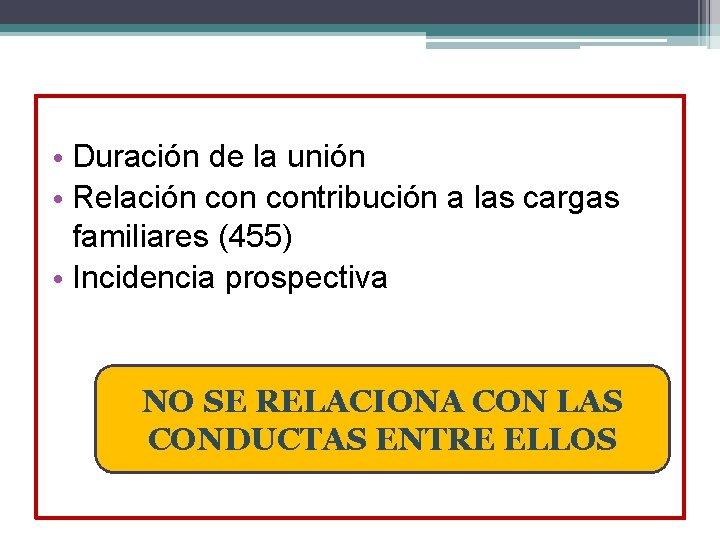 • Duración de la unión • Relación contribución a las cargas familiares (455)