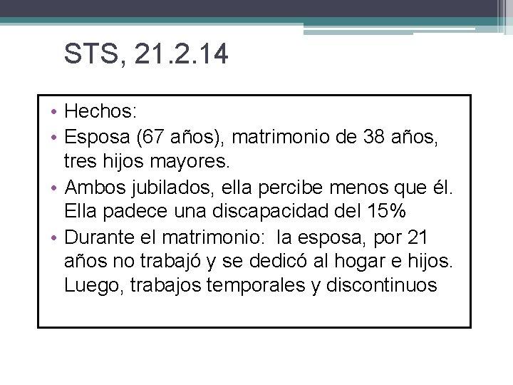 STS, 21. 2. 14 • Hechos: • Esposa (67 años), matrimonio de 38 años,