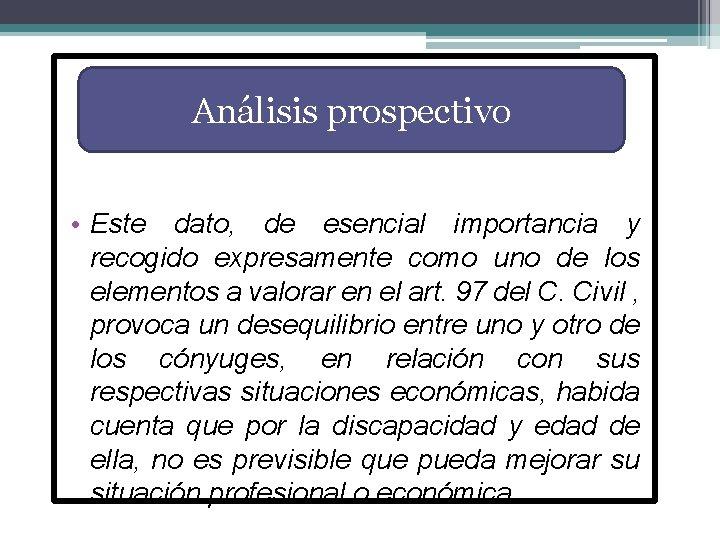 Análisis prospectivo • Este dato, de esencial importancia y recogido expresamente como uno de