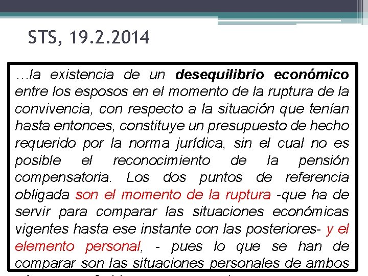 STS, 19. 2. 2014 …la existencia de un desequilibrio económico entre los esposos en