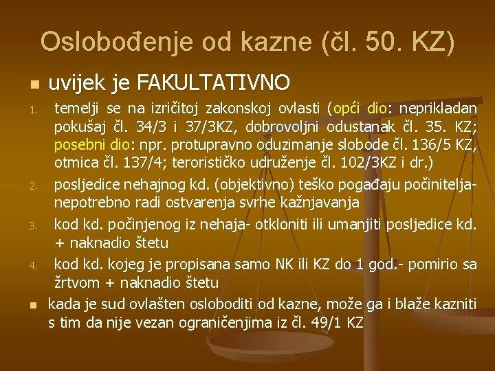 Oslobođenje od kazne (čl. 50. KZ) n 1. 2. 3. 4. n uvijek je