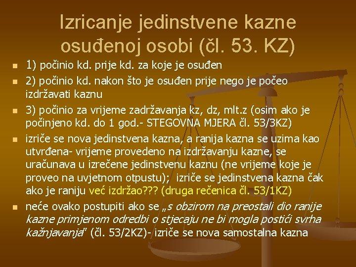 Izricanje jedinstvene kazne osuđenoj osobi (čl. 53. KZ) n n n 1) počinio kd.