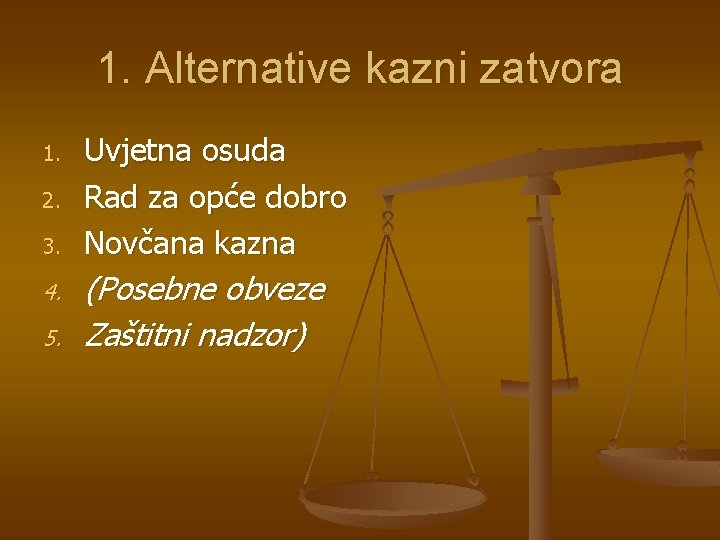 1. Alternative kazni zatvora 1. 2. 3. 4. 5. Uvjetna osuda Rad za opće