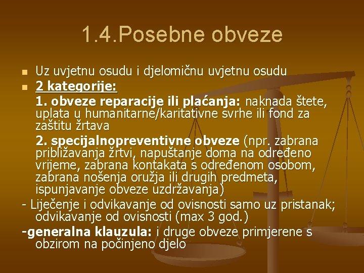 1. 4. Posebne obveze Uz uvjetnu osudu i djelomičnu uvjetnu osudu n 2 kategorije: