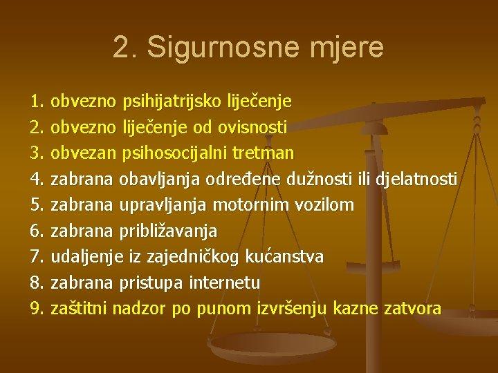 2. Sigurnosne mjere 1. obvezno psihijatrijsko liječenje 2. obvezno liječenje od ovisnosti 3. obvezan