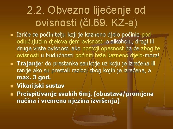 2. 2. Obvezno liječenje od ovisnosti (čl. 69. KZ-a) n n Izriče se počinitelju