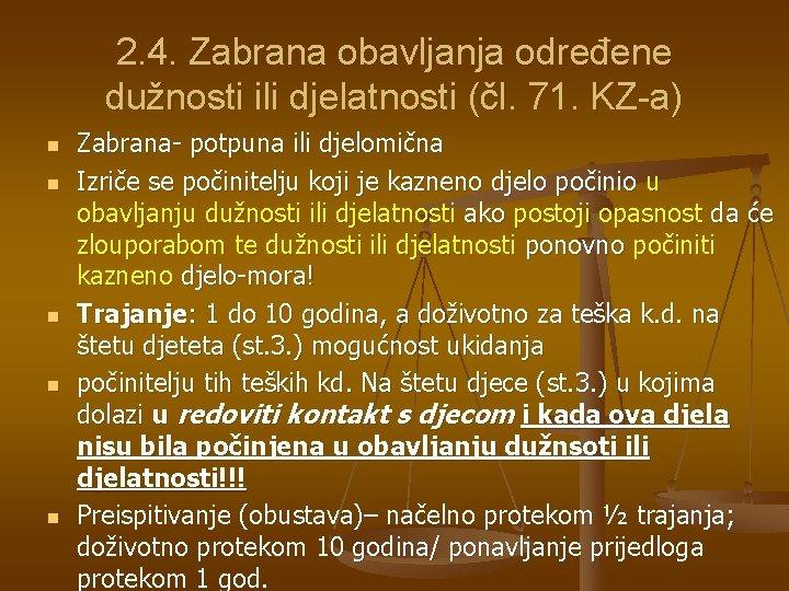 2. 4. Zabrana obavljanja određene dužnosti ili djelatnosti (čl. 71. KZ-a) n n n