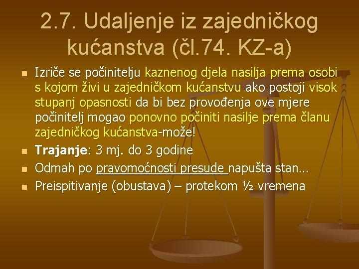 2. 7. Udaljenje iz zajedničkog kućanstva (čl. 74. KZ-a) n n Izriče se počinitelju