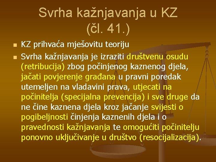 Svrha kažnjavanja u KZ (čl. 41. ) n n KZ prihvaća mješovitu teoriju Svrha