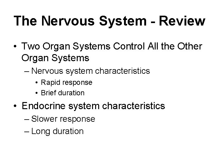 The Nervous System - Review • Two Organ Systems Control All the Other Organ