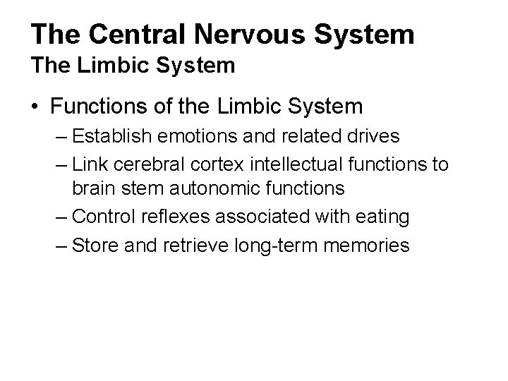 The Central Nervous System The Limbic System • Functions of the Limbic System –