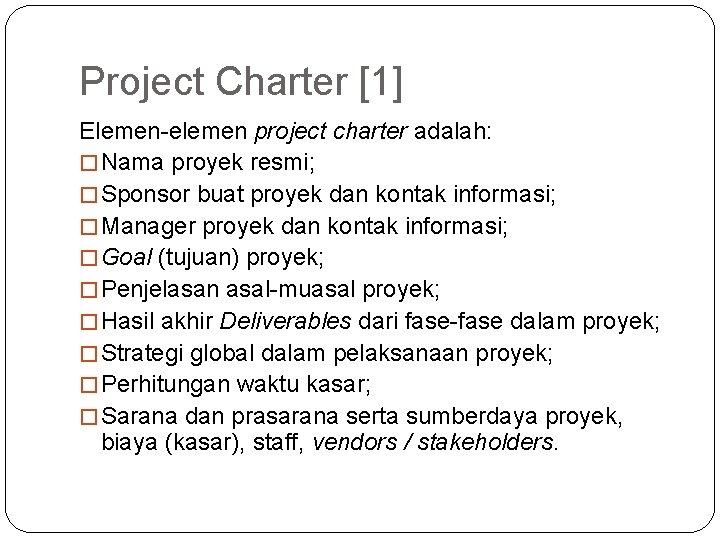 Project Charter [1] Elemen-elemen project charter adalah: � Nama proyek resmi; � Sponsor buat