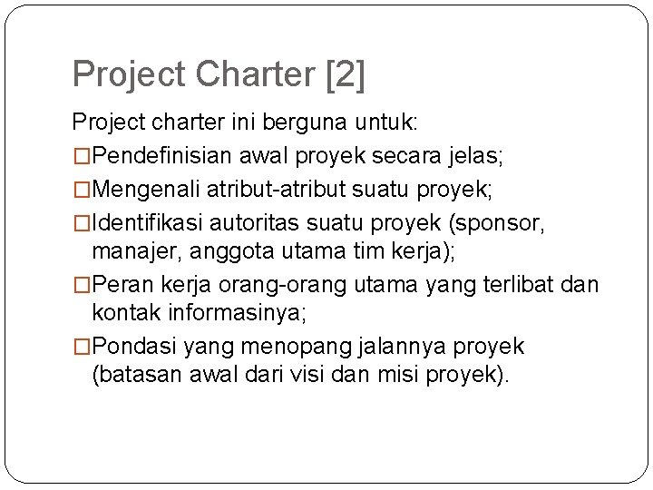 Project Charter [2] Project charter ini berguna untuk: �Pendefinisian awal proyek secara jelas; �Mengenali