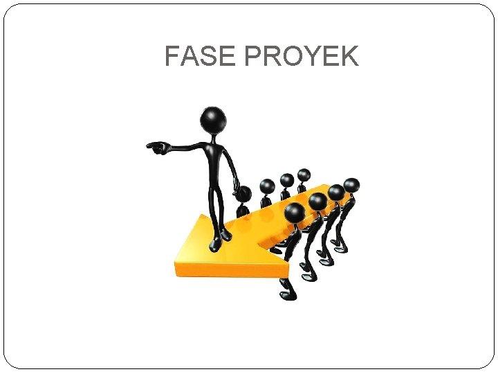 FASE PROYEK