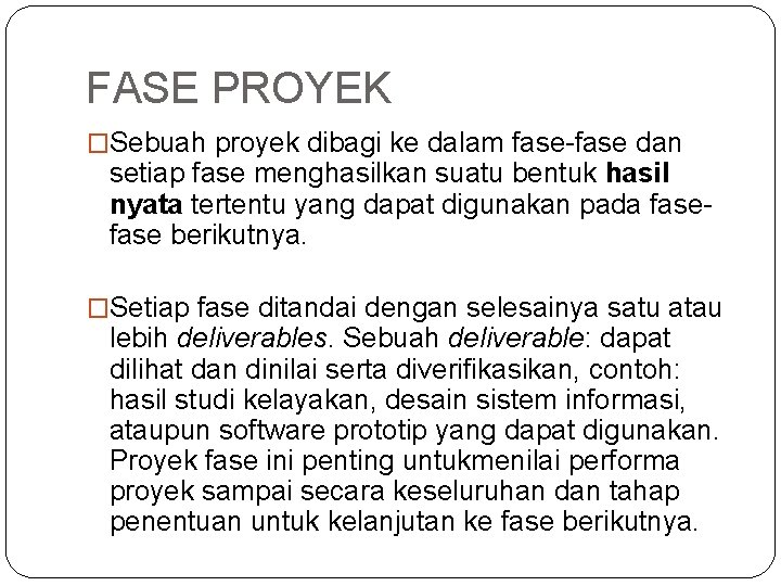 FASE PROYEK �Sebuah proyek dibagi ke dalam fase-fase dan setiap fase menghasilkan suatu bentuk