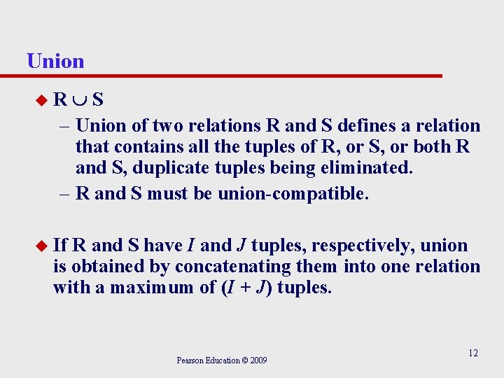 Union S – Union of two relations R and S defines a relation that
